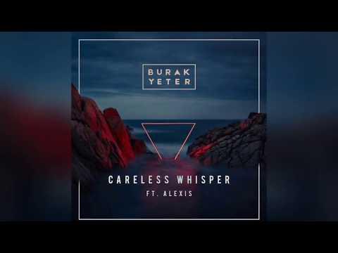 Burak Yeter - Careless Whisper Ft. Alexis
