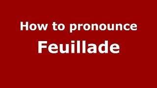 How to pronounce Feuillade (French/France) - PronounceNames.com