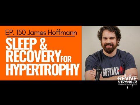 150: James Hoffmann Sleep & Recovery for Hypertrophy