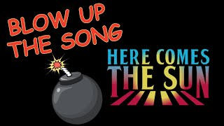BLOW UP the SONG, Ep. 1 - HERE COMES THE SUN - The Beatles (George Harrison)