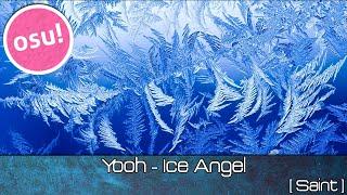 osu! - Yooh - Ice Angel [Saint] - Played by Doomsday