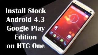 Install Stock Android 4.3 Google Play Edition on HTC One