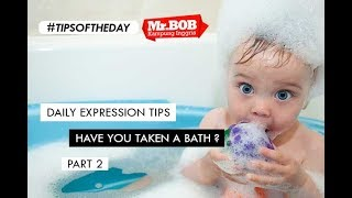 "DAILY EXPRESSION TIPS ""HAVE YOU TAKEN A BATH ?"" PART.2 - TIPS SERU MR.BOB thumbnail"
