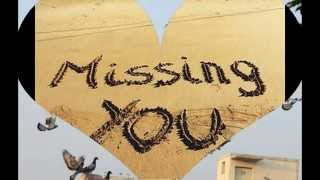 I miss you my love.