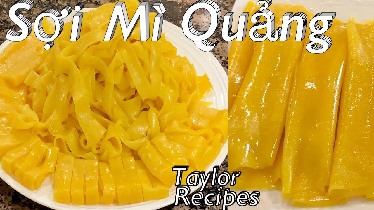 Cách pha bột để làm sợi Mì Quảng đơn giản ngon mềm dẻo – Taylor Recipes – cuộc sống Mỹ