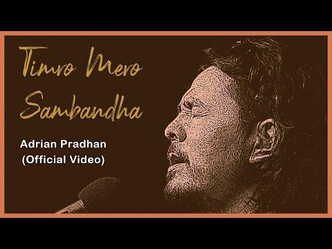 Adrian Pradhan - Timro Mero Sambandha | Official Video