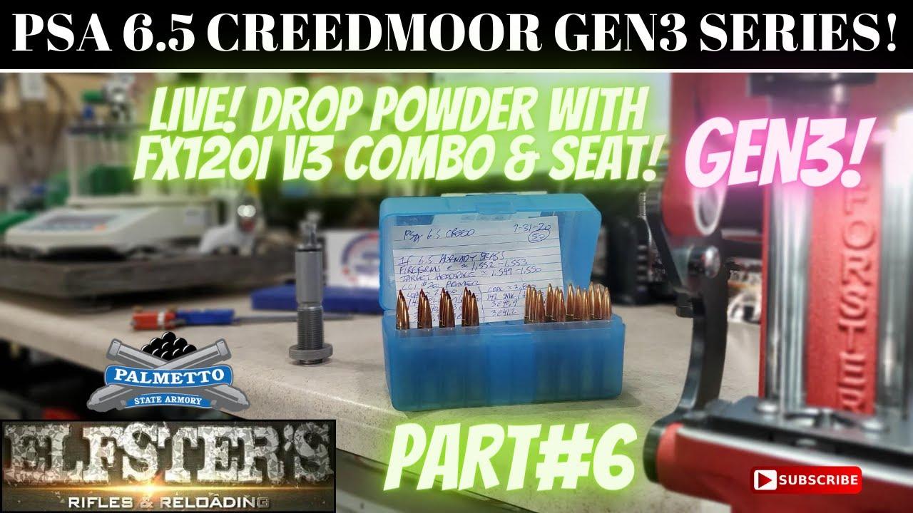 LIVE! PSA 6.5 CREEDMOOR FX120I V3 DROP POWDER & SEAT! PART6