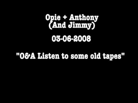Opie & Anthony: O&A Listen to Some Old Tapes of Themselves