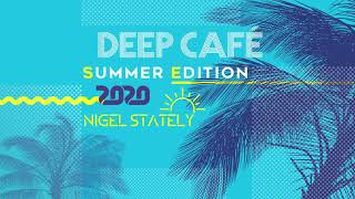 Nigel Stately - Deep Café Summer Edition 2020