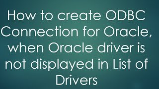 How to create ODBC Connection for Oracle, when Oracle driver is not displayed in List of Drivers