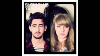 Slow Club-Doesn't have to be beautiful/most brilliant friends/giving up on love
