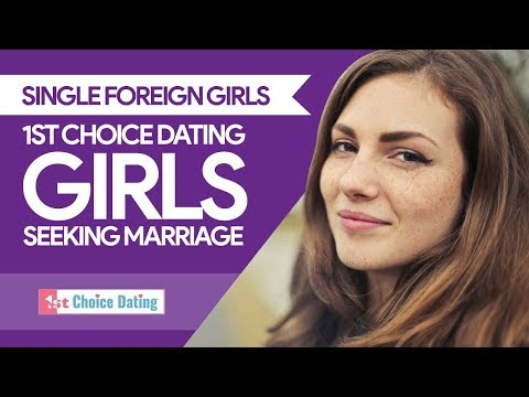 Single Foreign Girls Seeking Marriage | 1st Choice Dating