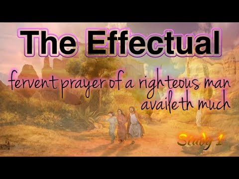 Lot: Study 1:The effectual fervent prayer of a righteous man availeth much