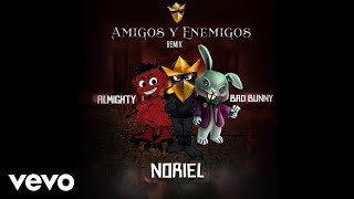 Noriel - Amigos y Enemigos (Remix)[Audio] ft. Bad Bunny, Almighty