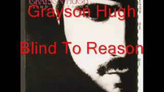 Grayson Hugh - Blind To Reason