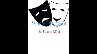 Mind of the Spirit & The insane Mind