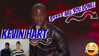 Kevin Hart- B**** Are You Done! | Reaction Video