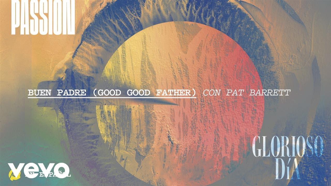 passion-buen-padre-audio-ft-pat-barrett-passionvevo