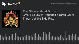 CMS Exclusive: Frederic Leclercq On ZP Theart Joining Skid Row