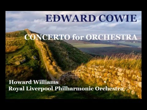 Edward Cowie: Concerto for Orchestra [Williams-RLPO]