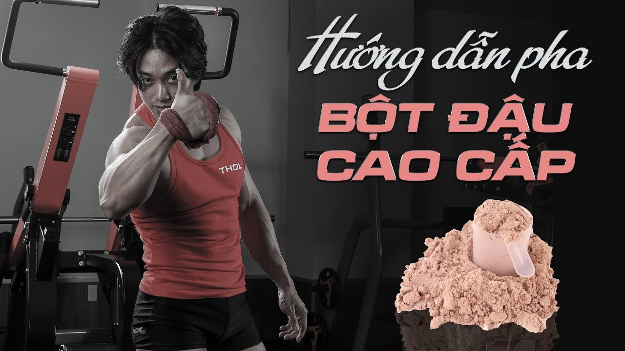 Hướng dẫn cách pha bột đậu cao cấp cho tập gym
