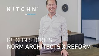 K!TCHN Stories: Norm Architects x Reform | K!TCHN MAG
