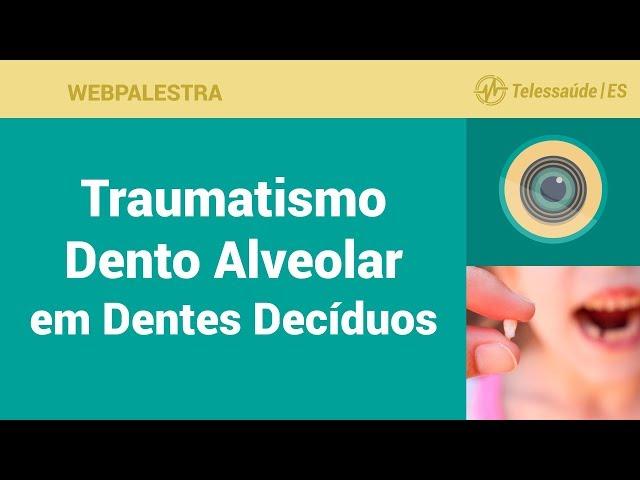 WebPalestra: Traumatismo Dento Alveolar em Dentes Decíduos