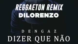 Dizer que não - Dengaz ft Matay ft Dj Dilorenzo (Reggaeton Remix)