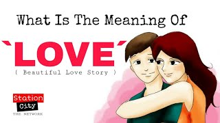 What is the meaning of Love ?? l Beautiful Love Story l Station City