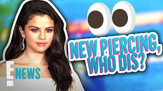 Selena Gomez Unveils Spontaneous New Piercing | E! News