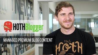 Hoth Blogger: Fully Managed Premium Blog Writing Service (2018)