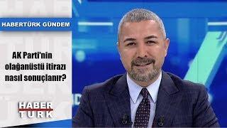 Habertürk Gündem - 16 Nisan 2019 (AK Parti'nin olağanüstü itirazı nasıl sonuçlanır?)