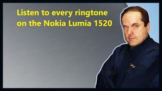 Listen to every ringtone on the Nokia Lumia 1520.mp3