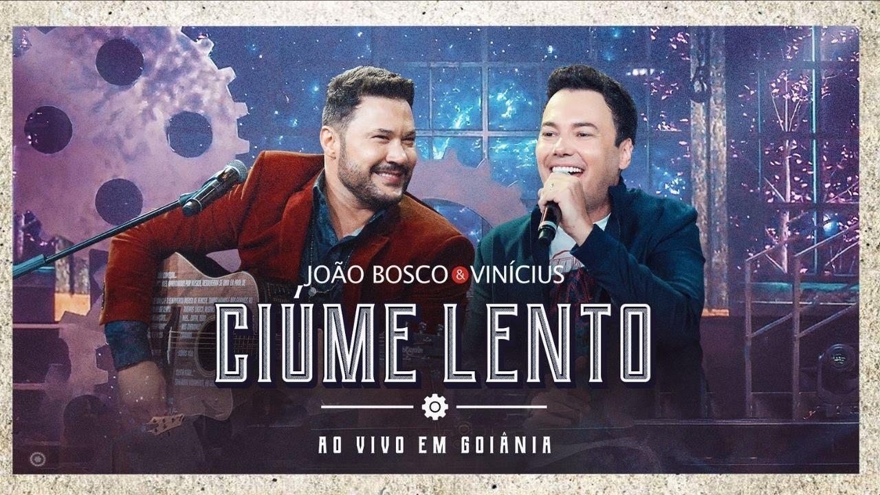João Bosco & Vinicius - Ciume Lento (Ao Vivo em Goiânia)