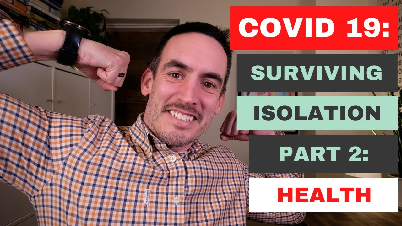 COVID 19: Surviving Isolation Part 2: Health