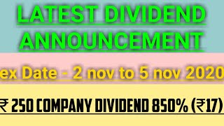 upcoming dividend   250 rs price 850% dividend   ex date 2nov to 5 nov    latest dividend
