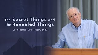The Secret Things and the Revealed Things Geoff Thomas
