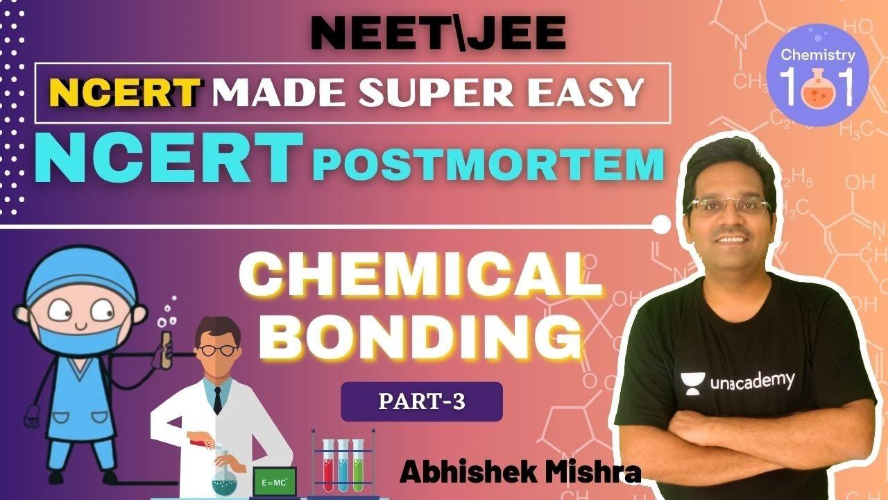 Chemical Bonding   Part-3   NCERT Postmortem   NCERT Made Super Easy   NEET/JEE   AbhiShek Mishra