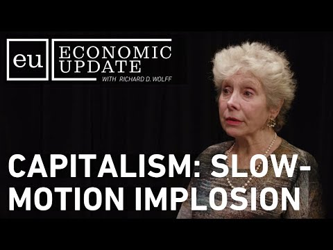 Economic Update: Capitalism: Slow-Motion Implosion