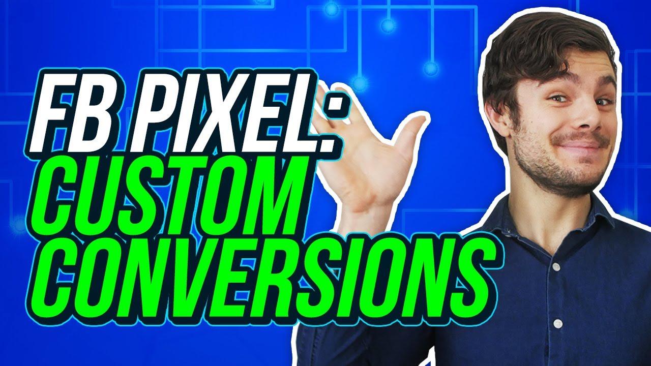 Facebook Pixel Tutorial: Creating Custom Conversions and Custom Ad Targeting (2019)