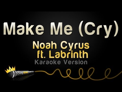 Noah Cyrus ft. Labrinth - Make Me (Cry) (Karaoke Version)