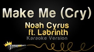 Noah Cyrus Ft Labrinth Make Me Cry Karaoke Version