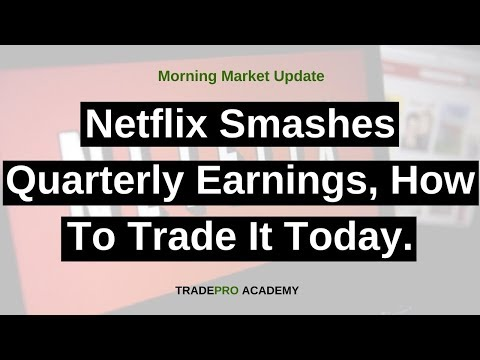 Netflix smashes quarterly earnings, how to trade it today.