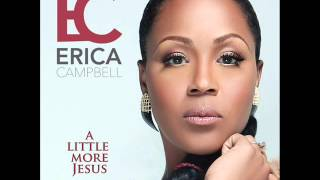 Erica Campbell - A Little More Jesus (AUDIO ONLY) YouTube Videos