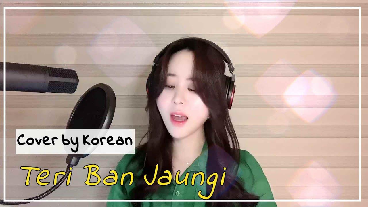 Teri Ban Jaungi II Female Cover by Korean II Kabir Singh