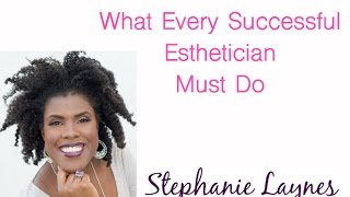 What Every Successful Esthetician Must Do