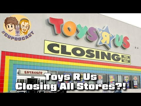 Toys R Us Closing All Stores?! - #CUPodcast