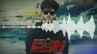 Geri Inder Chahal : Bass Boosted : 3D Sound : Latest Punjabi Songs 2019