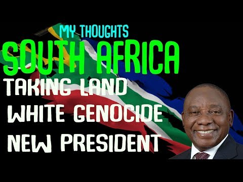 The Current Situation in South Africa || Taking Land, White Genocide, New President.