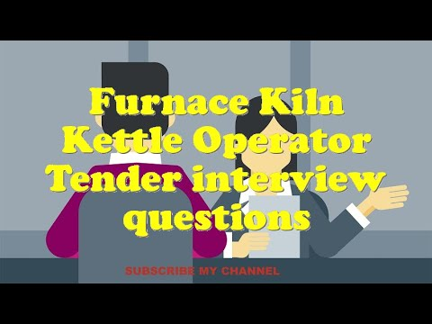 Furnace Kiln Kettle Operator Tender interview questions
